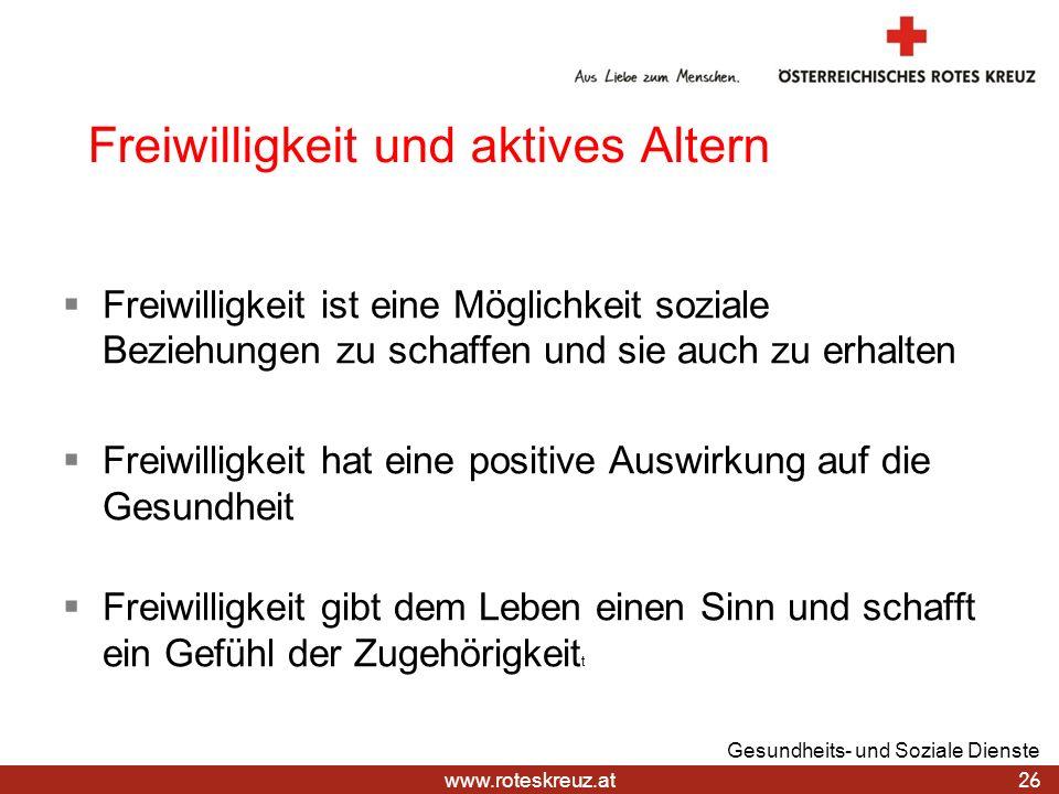 www.roteskreuz.at 26 Gesundheits- und Soziale Dienste Freiwilligkeit und aktives Altern Freiwilligkeit ist eine Möglichkeit soziale Beziehungen zu sch
