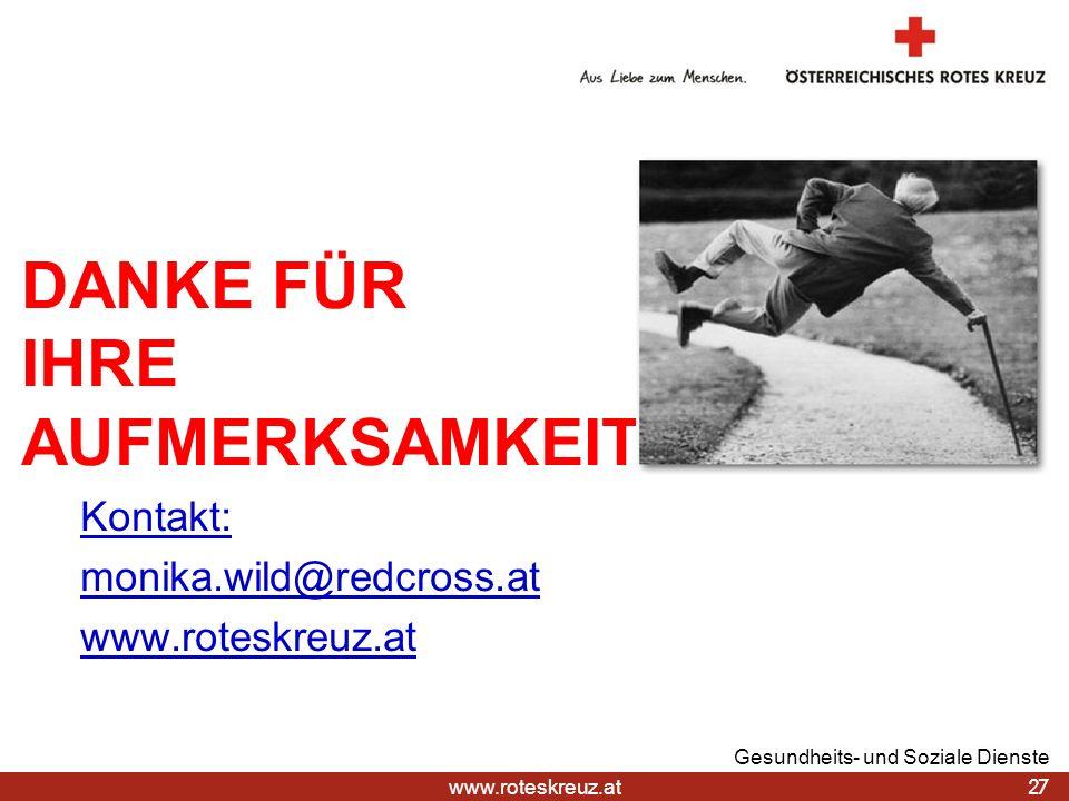 www.roteskreuz.at DANKE FÜR IHRE AUFMERKSAMKEIT Kontakt: monika.wild@redcross.at www.roteskreuz.at 27 Gesundheits- und Soziale Dienste