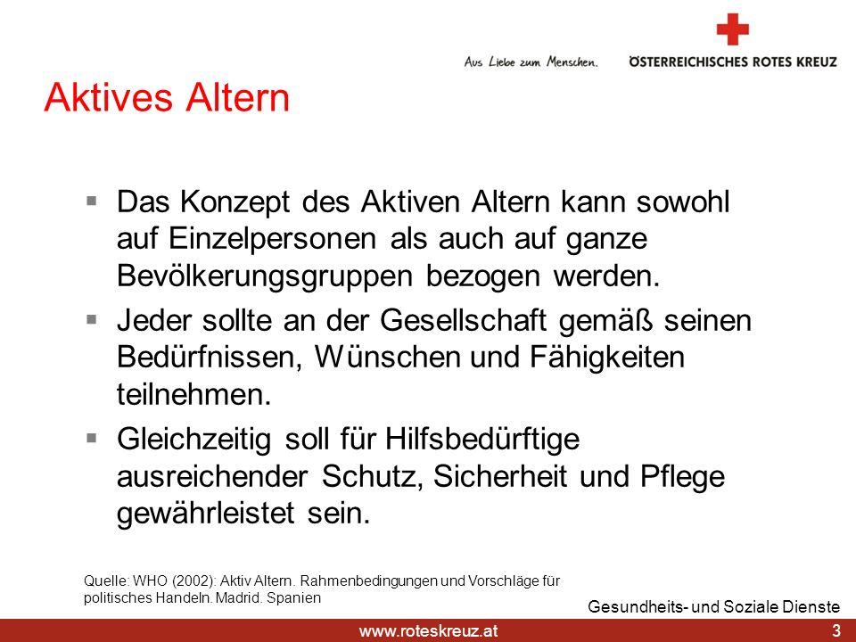 www.roteskreuz.at Aktives Altern Das Konzept des Aktiven Altern kann sowohl auf Einzelpersonen als auch auf ganze Bevölkerungsgruppen bezogen werden.