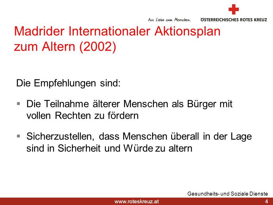 www.roteskreuz.at Madrider Internationaler Aktionsplan zum Altern (2002) Die Empfehlungen sind: Die Teilnahme älterer Menschen als Bürger mit vollen R