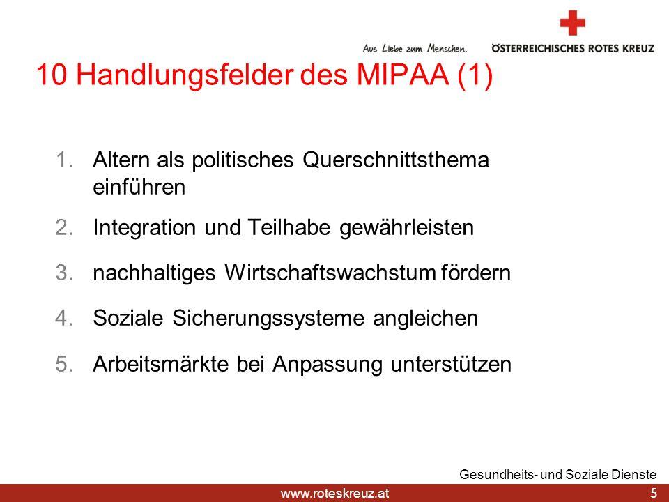 www.roteskreuz.at 10 Handlungsfelder des MIPAA (1) 1.Altern als politisches Querschnittsthema einführen 2.Integration und Teilhabe gewährleisten 3.nac