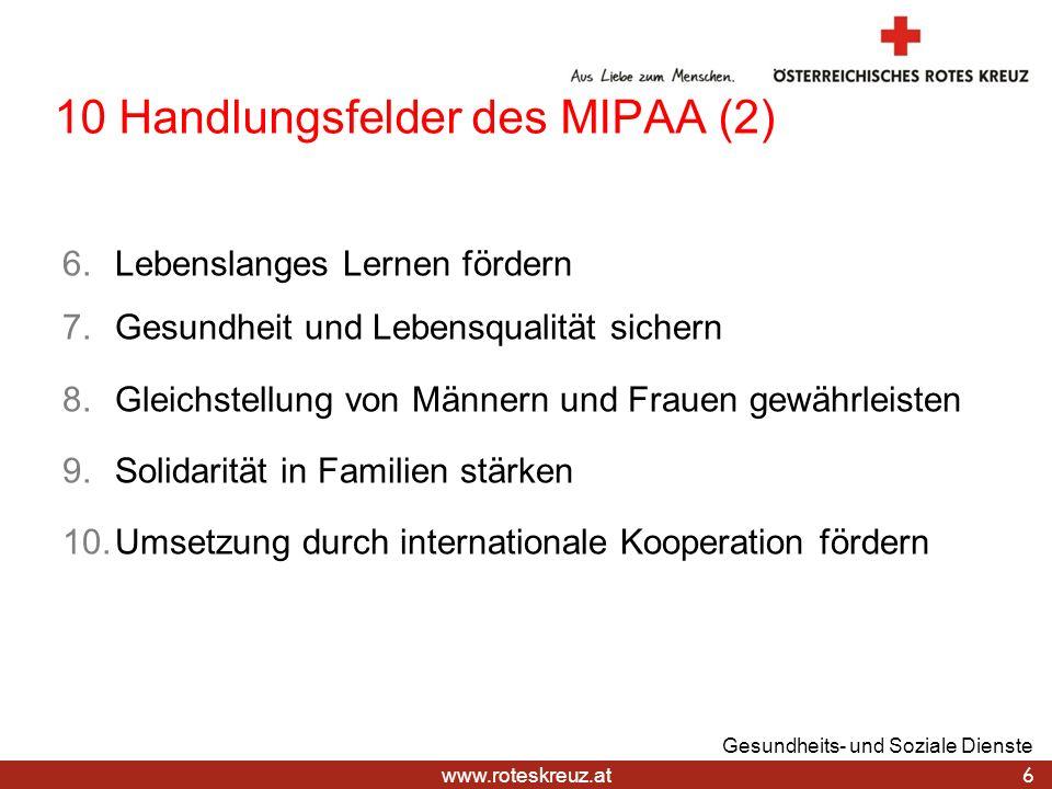 www.roteskreuz.at 10 Handlungsfelder des MIPAA (2) 6 Gesundheits- und Soziale Dienste 6.Lebenslanges Lernen fördern 7.Gesundheit und Lebensqualität si