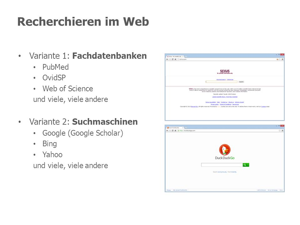 Recherchieren im Web Variante 1: Fachdatenbanken PubMed OvidSP Web of Science und viele, viele andere Variante 2: Suchmaschinen Google (Google Scholar