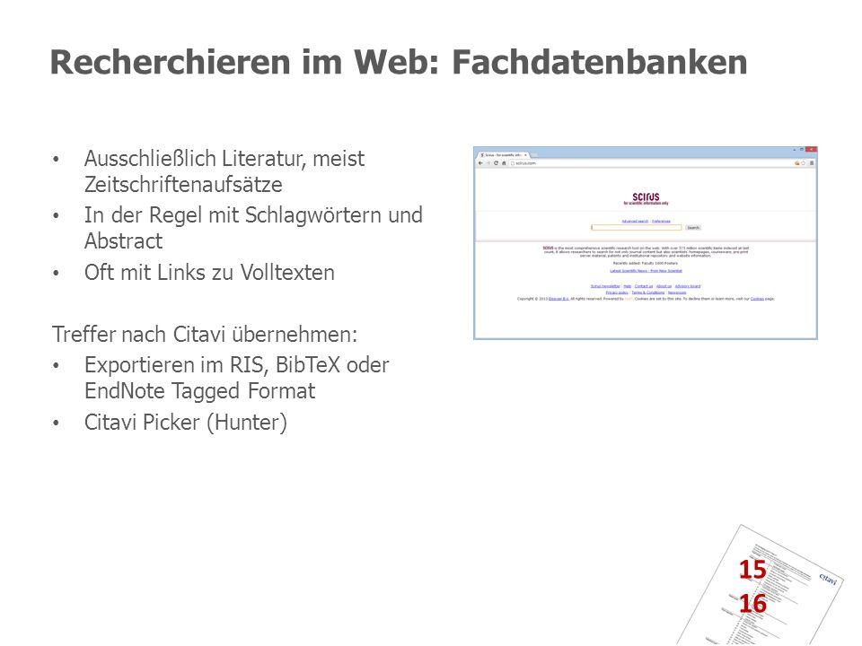 Recherchieren im Web: Fachdatenbanken Ausschließlich Literatur, meist Zeitschriftenaufsätze In der Regel mit Schlagwörtern und Abstract Oft mit Links