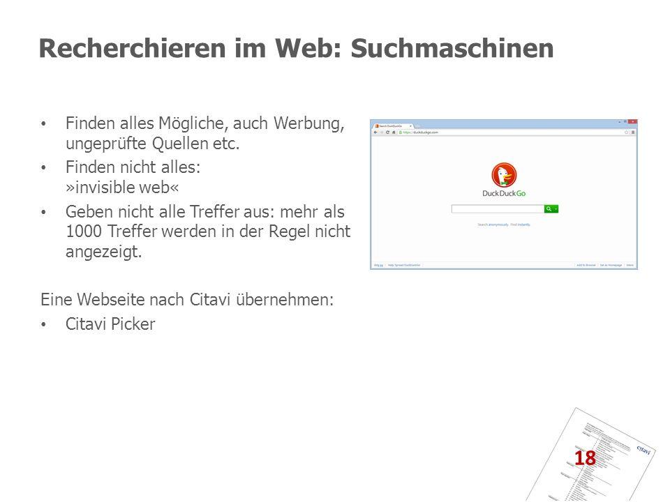 Recherchieren im Web: Suchmaschinen Finden alles Mögliche, auch Werbung, ungeprüfte Quellen etc. Finden nicht alles: »invisible web« Geben nicht alle
