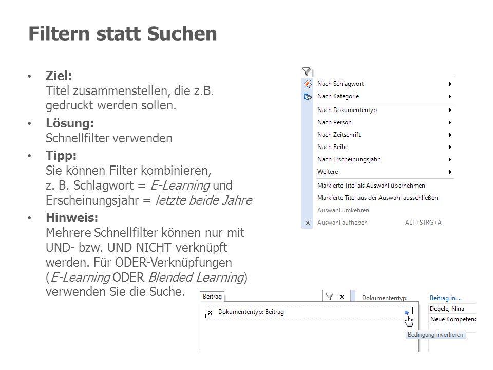 Filtern statt Suchen Ziel: Titel zusammenstellen, die z.B. gedruckt werden sollen. Lösung: Schnellfilter verwenden Tipp: Sie können Filter kombinieren