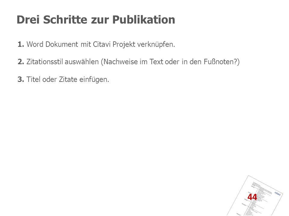 Drei Schritte zur Publikation 1. Word Dokument mit Citavi Projekt verknüpfen. 2. Zitationsstil auswählen (Nachweise im Text oder in den Fußnoten?) 3.