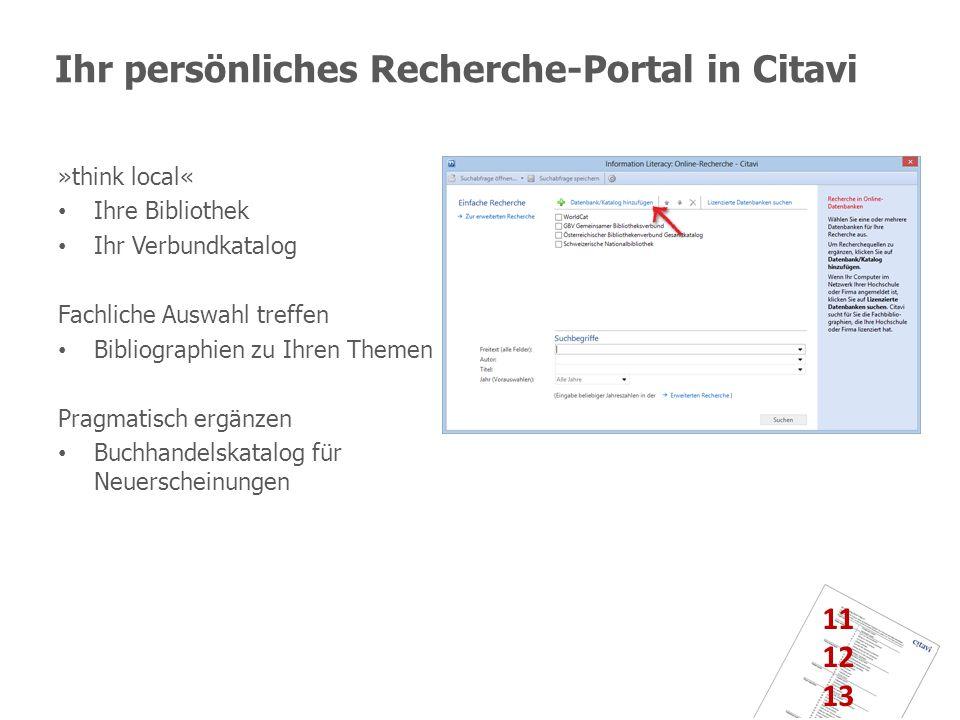 Ihr persönliches Recherche-Portal in Citavi »think local« Ihre Bibliothek Ihr Verbundkatalog Fachliche Auswahl treffen Bibliographien zu Ihren Themen