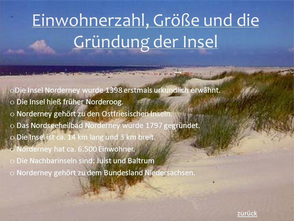 Einwohnerzahl, Größe und die Gründung der Insel o Die Insel Norderney wurde 1398 erstmals urkundlich erwähnt.