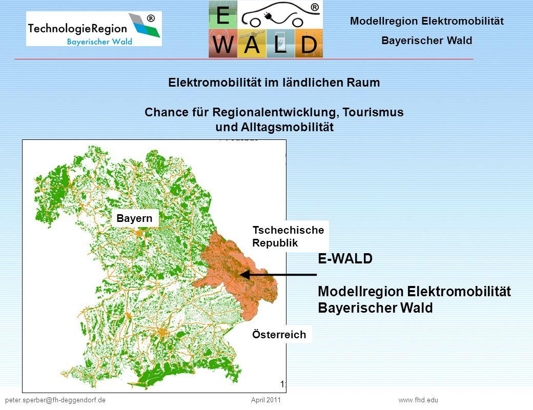 peter.sperber@fh-deggendorf.deApril 2011 www.fhd.edu Modellregion Elektromobilität Bayerischer Wald Elektromobilität im ländlichen Raum Chance für Reg