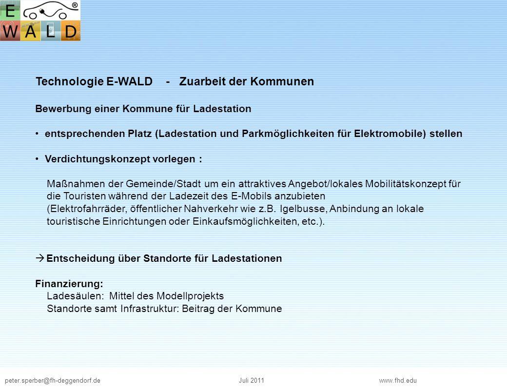 peter.sperber@fh-deggendorf.deJuli 2011 www.fhd.edu Technologie E-WALD - Zuarbeit der Kommunen Bewerbung einer Kommune für Ladestation entsprechenden