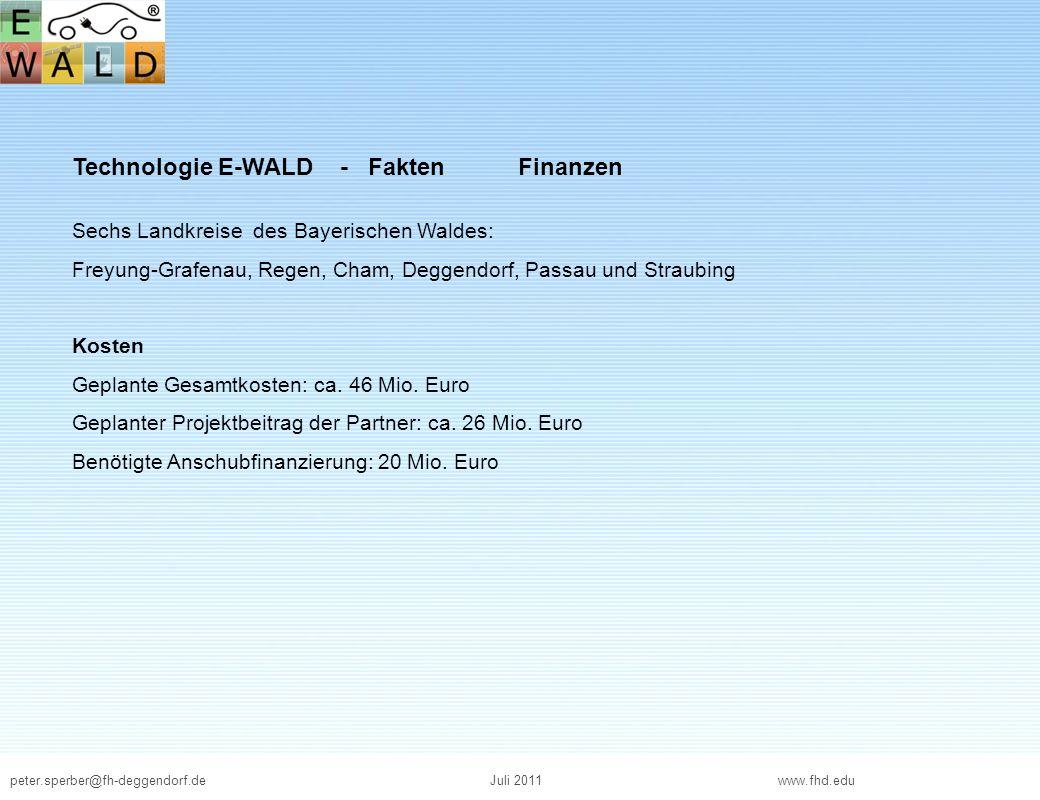 peter.sperber@fh-deggendorf.deJuli 2011 www.fhd.edu Technologie E-WALD - Fakten Finanzen Sechs Landkreise des Bayerischen Waldes: Freyung-Grafenau, Re