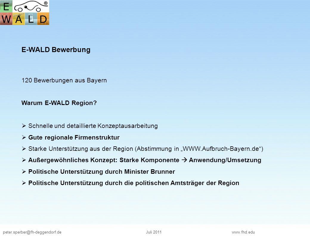 peter.sperber@fh-deggendorf.deJuli 2011 www.fhd.edu E-WALD Bewerbung 120 Bewerbungen aus Bayern Warum E-WALD Region? Schnelle und detaillierte Konzept