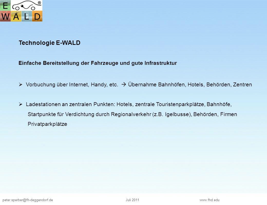 peter.sperber@fh-deggendorf.deJuli 2011 www.fhd.edu Technologie E-WALD Einfache Bereitstellung der Fahrzeuge und gute Infrastruktur Vorbuchung über In