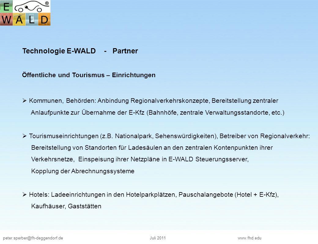 peter.sperber@fh-deggendorf.deJuli 2011 www.fhd.edu Technologie E-WALD - Partner Öffentliche und Tourismus – Einrichtungen Kommunen, Behörden: Anbindu