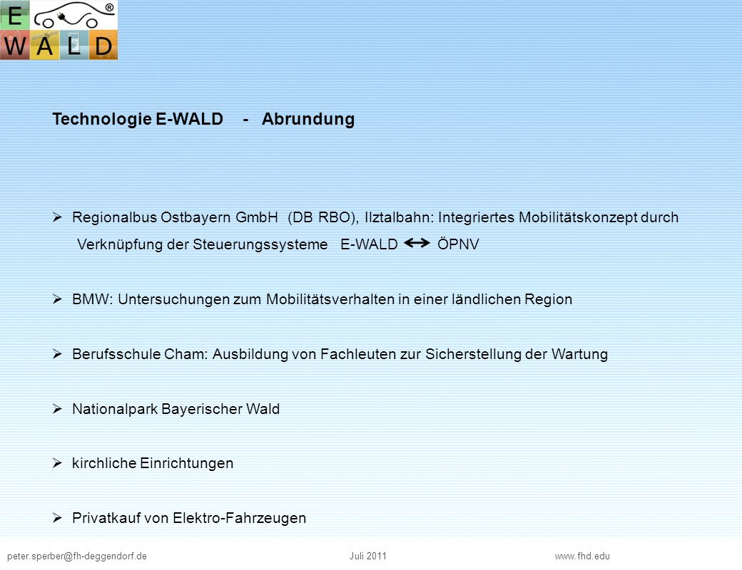 peter.sperber@fh-deggendorf.deJuli 2011 www.fhd.edu Regionale Ausdehnung Landkreise Freyung-Grafenau, Regen, Cham, Deggendorf, Passau und Straubing 138 km