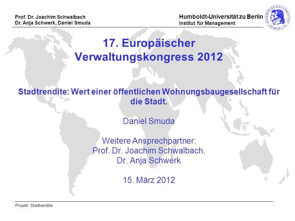 Prof. Dr. Joachim Schwalbach Dr. Anja Schwerk, Daniel Smuda Humboldt-Universität zu Berlin Institut für Management Projekt: Stadtrendite 17. Europäisc
