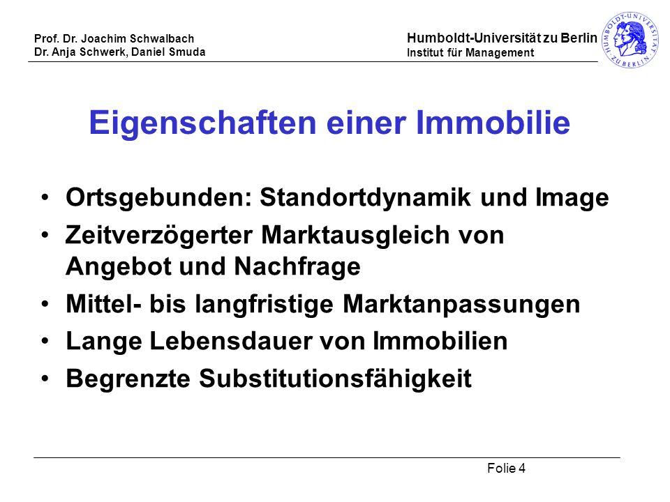 Prof. Dr. Joachim Schwalbach Dr. Anja Schwerk, Daniel Smuda Humboldt-Universität zu Berlin Institut für Management Folie 4 Eigenschaften einer Immobil