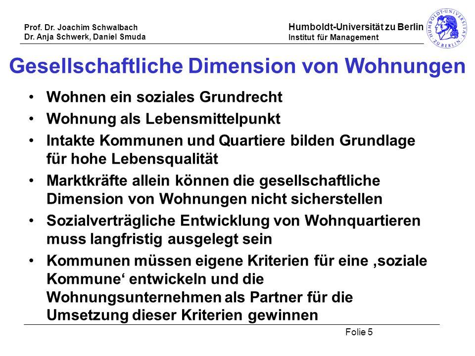Prof. Dr. Joachim Schwalbach Dr. Anja Schwerk, Daniel Smuda Humboldt-Universität zu Berlin Institut für Management Folie 5 Gesellschaftliche Dimension
