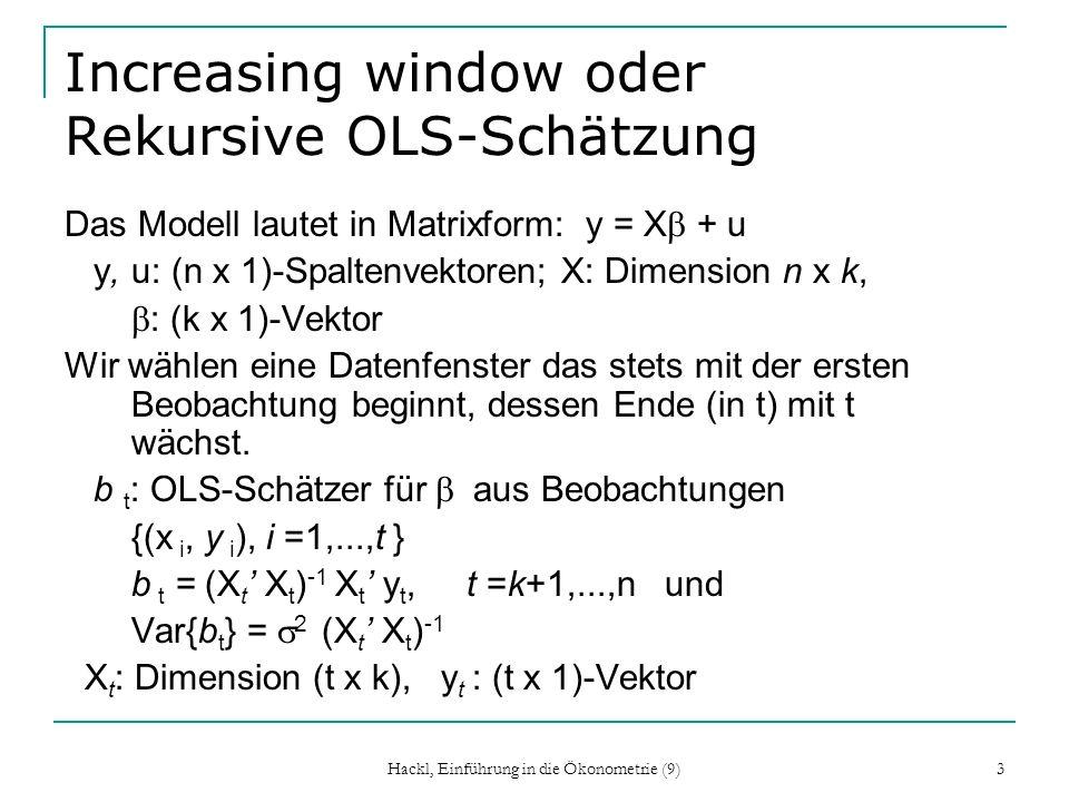 3 Increasing window oder Rekursive OLS-Schätzung Das Modell lautet in Matrixform: y = X + u y, u: (n x 1)-Spaltenvektoren; X: Dimension n x k, : (k x 1)-Vektor Wir wählen eine Datenfenster das stets mit der ersten Beobachtung beginnt, dessen Ende (in t) mit t wächst.