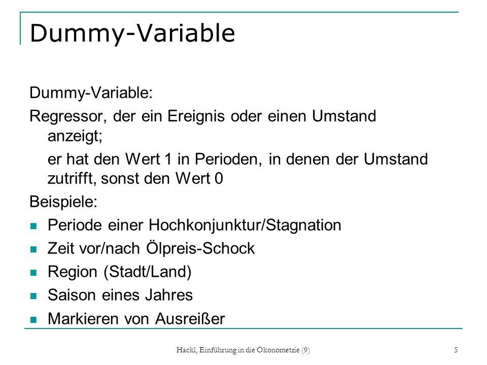 Hackl, Einführung in die Ökonometrie (9) 5 Dummy-Variable Dummy-Variable: Regressor, der ein Ereignis oder einen Umstand anzeigt; er hat den Wert 1 in
