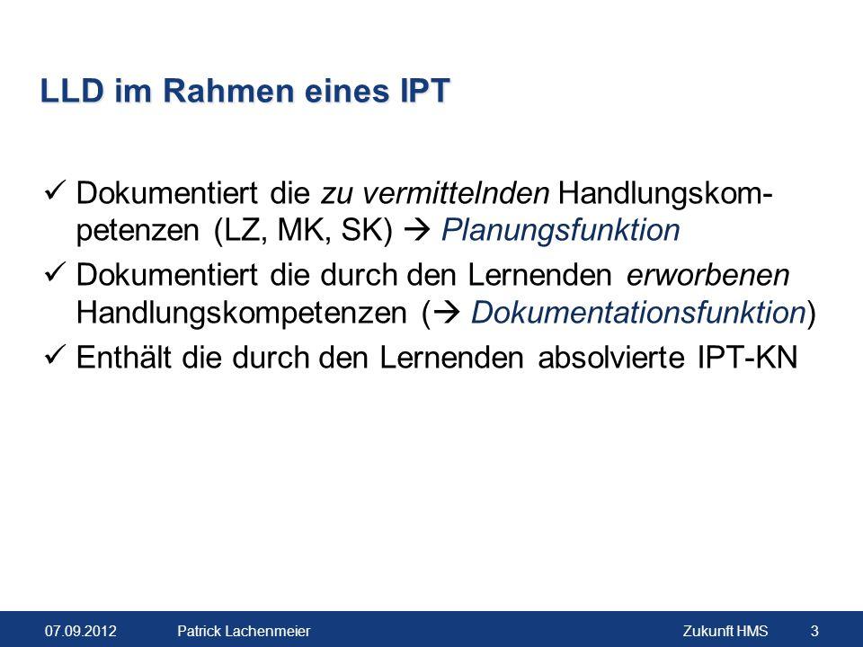 07.09.2012Zukunft HMS 3 Patrick Lachenmeier LLD im Rahmen eines IPT Dokumentiert die zu vermittelnden Handlungskom- petenzen (LZ, MK, SK) Planungsfunk