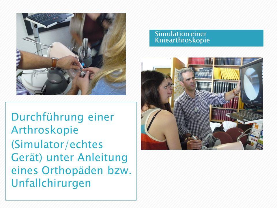 Durchführung einer Arthroskopie (Simulator/echtes Gerät) unter Anleitung eines Orthopäden bzw.