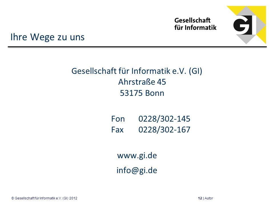 Ihre Wege zu uns Gesellschaft für Informatik e.V. (GI) Ahrstraße 45 53175 Bonn Fon0228/302-145 Fax0228/302-167 www.gi.de info@gi.de 12 | Autor© Gesell
