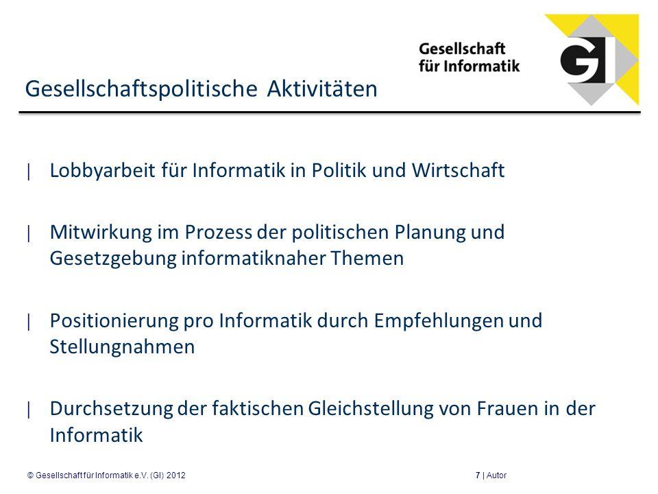 Gesellschaftspolitische Aktivitäten Lobbyarbeit für Informatik in Politik und Wirtschaft Mitwirkung im Prozess der politischen Planung und Gesetzgebun