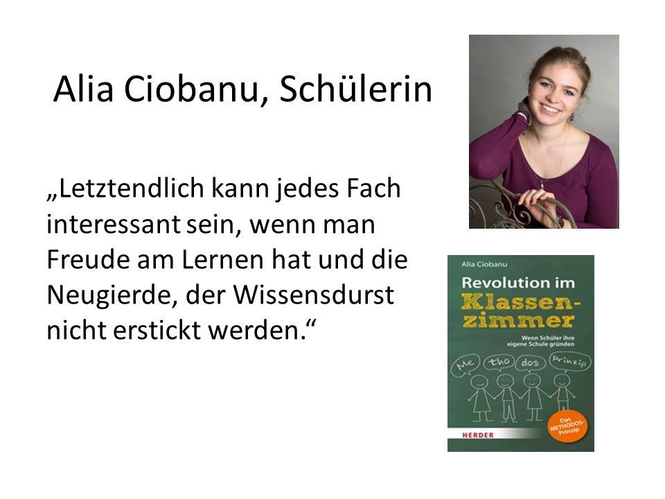 Alia Ciobanu, Schülerin Letztendlich kann jedes Fach interessant sein, wenn man Freude am Lernen hat und die Neugierde, der Wissensdurst nicht erstick