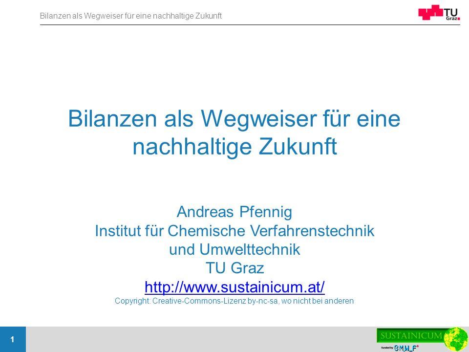 Bilanzen als Wegweiser für eine nachhaltige Zukunft 1 Andreas Pfennig Institut für Chemische Verfahrenstechnik und Umwelttechnik TU Graz http://www.su