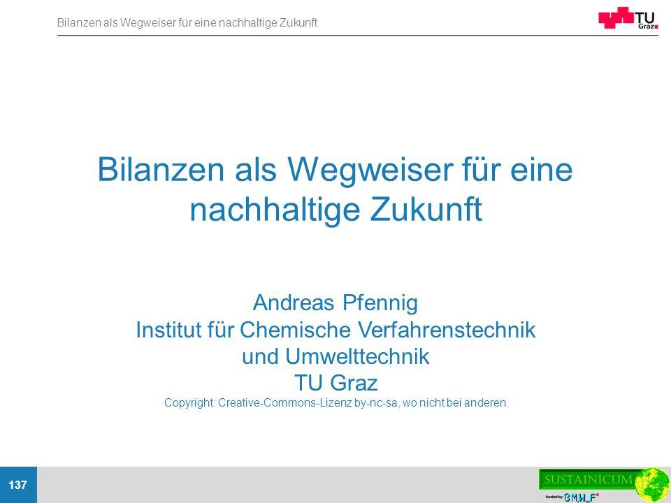 Bilanzen als Wegweiser für eine nachhaltige Zukunft 137 Bilanzen als Wegweiser für eine nachhaltige Zukunft Andreas Pfennig Institut für Chemische Ver