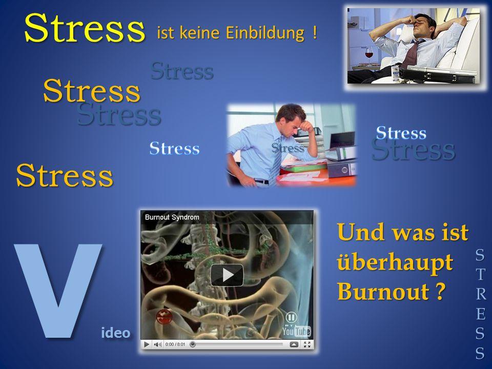 V ideo Und was ist überhaupt Burnout . StressStress Stress Stress ist keine Einbildung .