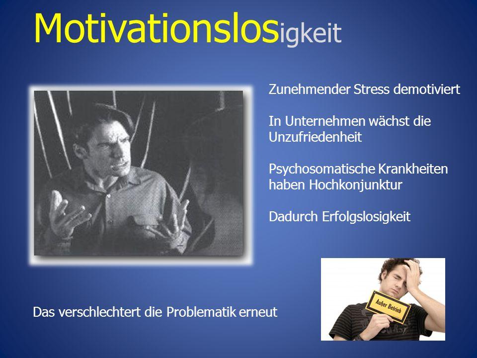Motivationslos igkeit Zunehmender Stress demotiviert In Unternehmen wächst die Unzufriedenheit Psychosomatische Krankheiten haben Hochkonjunktur Dadurch Erfolgslosigkeit Das verschlechtert die Problematik erneut