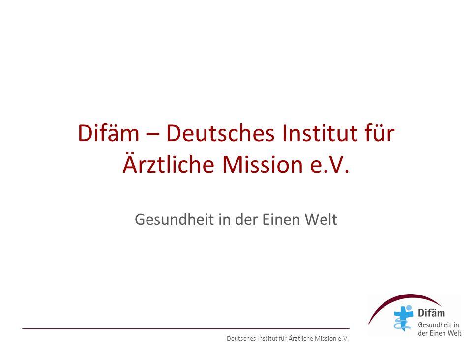 Deutsches Institut für Ärztliche Mission e.V. Difäm – Deutsches Institut für Ärztliche Mission e.V.