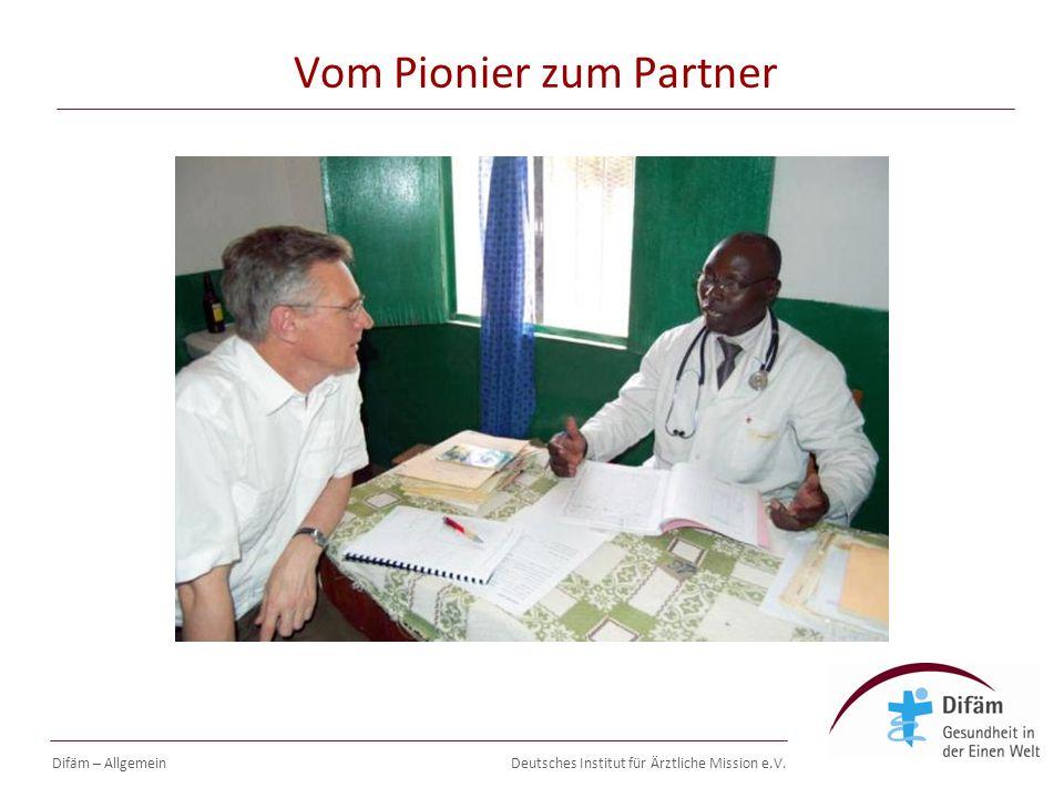 Deutsches Institut für Ärztliche Mission e.V. Vom Pionier zum Partner Difäm – Allgemein