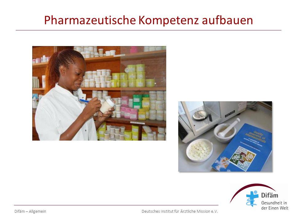 Deutsches Institut für Ärztliche Mission e.V. Pharmazeutische Kompetenz aufbauen Difäm – Allgemein