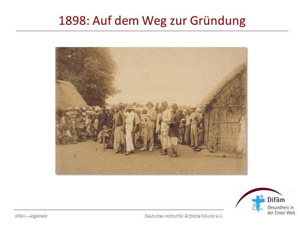 Deutsches Institut für Ärztliche Mission e.V. 1898: Auf dem Weg zur Gründung Difäm – Allgemein
