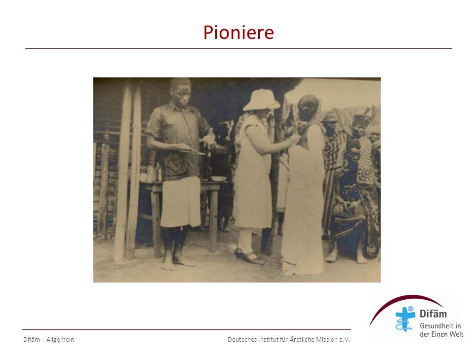 Deutsches Institut für Ärztliche Mission e.V. Pioniere Difäm – Allgemein