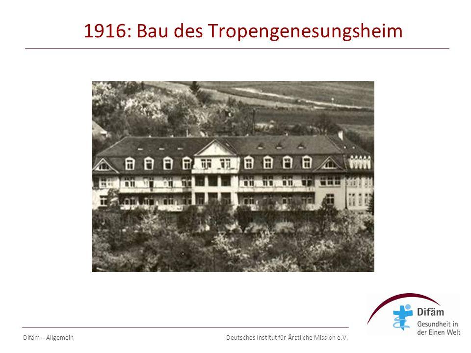 Deutsches Institut für Ärztliche Mission e.V. Difäm – Allgemein 1916: Bau des Tropengenesungsheim