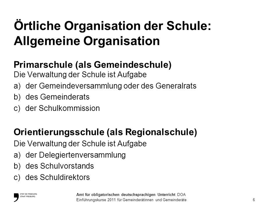 Örtliche Organisation der Schule: Allgemeine Organisation Primarschule (als Gemeindeschule) Die Verwaltung der Schule ist Aufgabe a)der Gemeindeversam