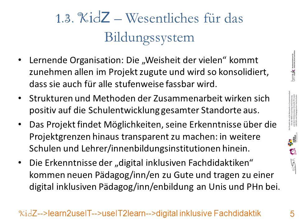 1.3. K i d Z – Wesentliches für das Bildungssystem Lernende Organisation: Die Weisheit der vielen kommt zunehmen allen im Projekt zugute und wird so k