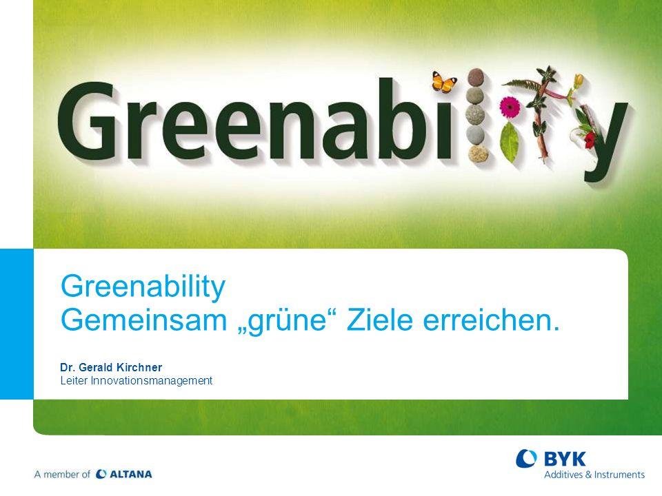 Greenability Gemeinsam grüne Ziele erreichen. Dr. Gerald Kirchner Leiter Innovationsmanagement