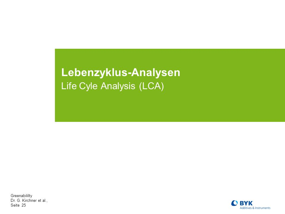 Greenabililty Dr. G. Kirchner et al., Seite 25 Lebenzyklus-Analysen Life Cyle Analysis (LCA)