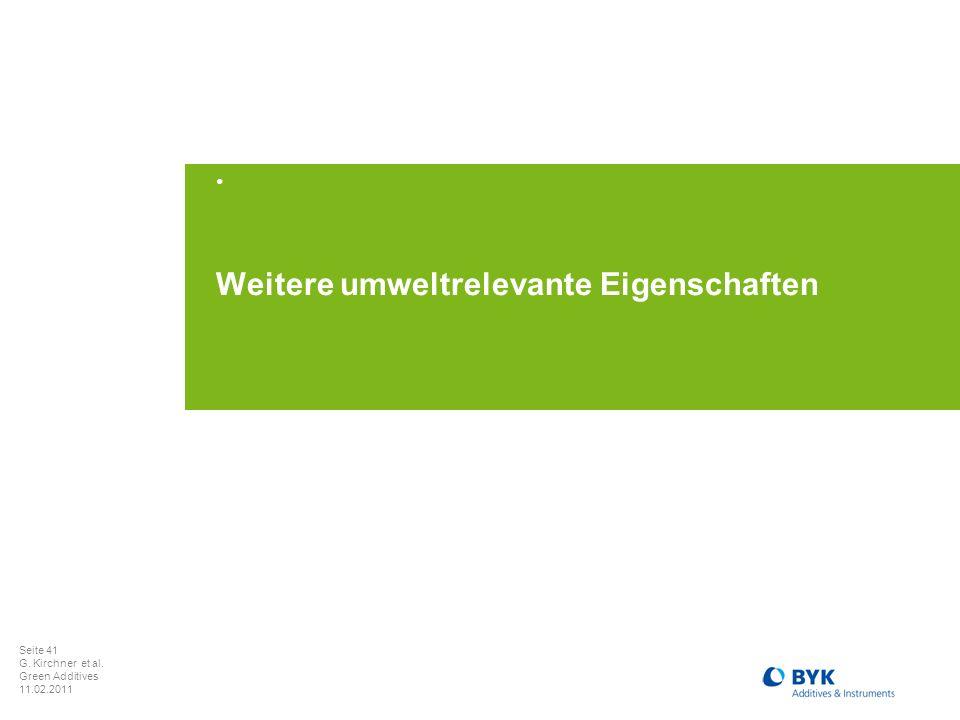 Seite 41 G. Kirchner et al. Green Additives 11.02.2011 Weitere umweltrelevante Eigenschaften