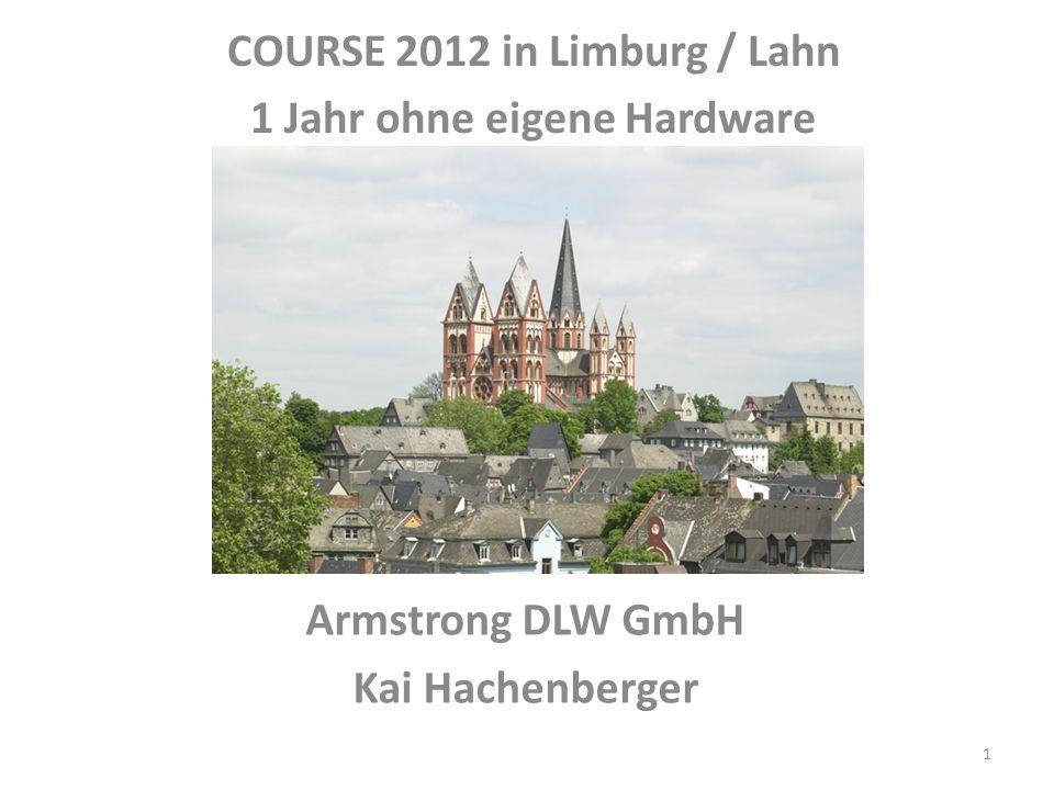 Armstrong DLW GmbH Kai Hachenberger COURSE 2012 in Limburg / Lahn 1 Jahr ohne eigene Hardware 1
