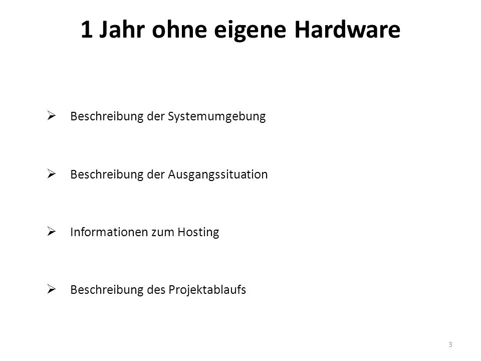 Beschreibung der Systemumgebung Beschreibung der Ausgangssituation Informationen zum Hosting Beschreibung des Projektablaufs 1 Jahr ohne eigene Hardware 3