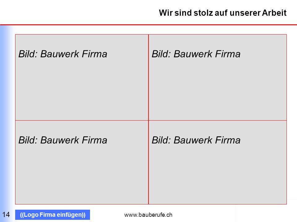 www.bauberufe.ch ((Logo Firma einfügen)) Wir Bauleute prägen seit Jahrhunderten das Gesicht der Schweiz 15