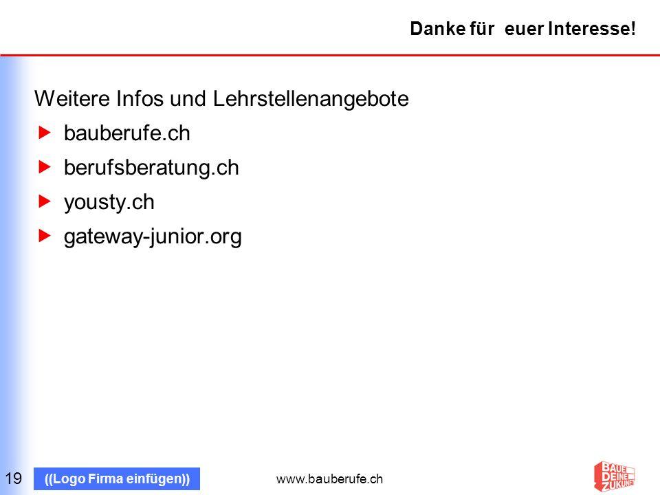 www.bauberufe.ch ((Logo Firma einfügen)) Danke für euer Interesse! Weitere Infos und Lehrstellenangebote bauberufe.ch berufsberatung.ch yousty.ch gate