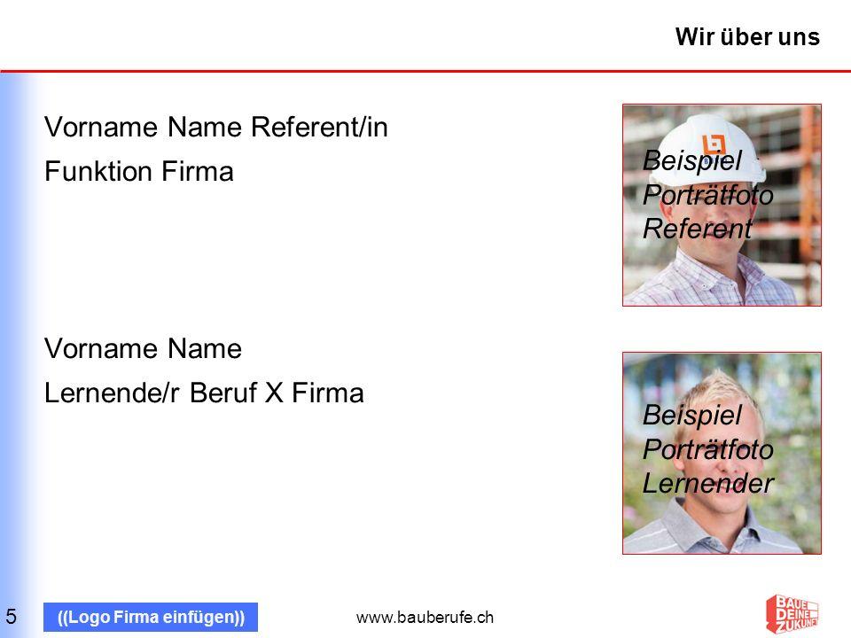 www.bauberufe.ch ((Logo Firma einfügen)) Unser Bauunternehmen Porträt Firma Gründungsjahr Tätigkeitsgebiete Anzahl Mitarbeitende Anzahl Lernende usw.